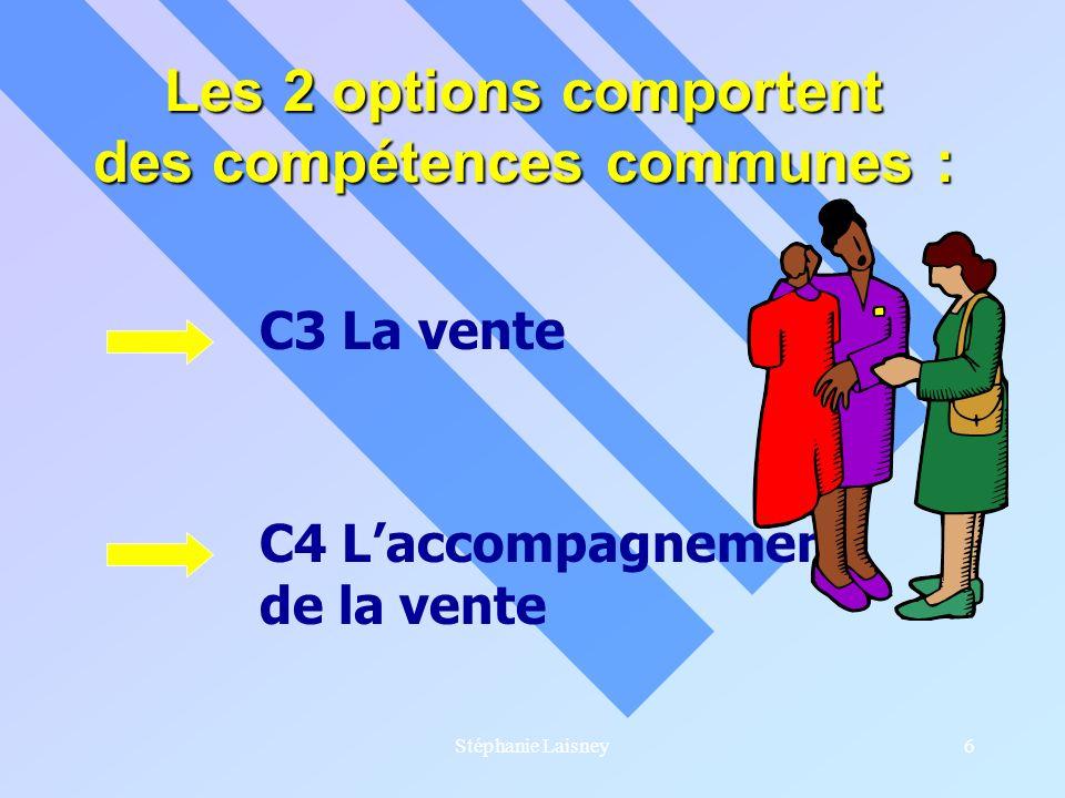 Stéphanie Laisney6 Les 2 options comportent des compétences communes : C3 La vente C4 Laccompagnement de la vente