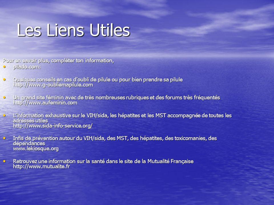 Les Liens Utiles Pour en savoir plus, compléter ton information, pilado.com: pilado.com: Quelques conseils en cas d'oubli de pilule ou pour bien prend