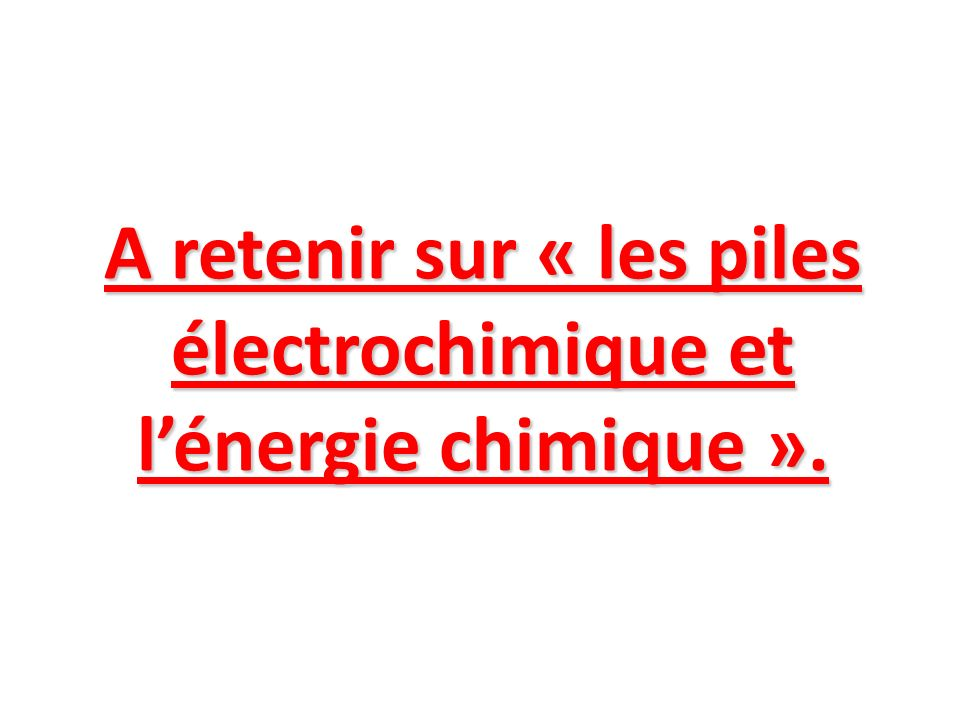 A retenir sur « les piles électrochimique et lénergie chimique ».