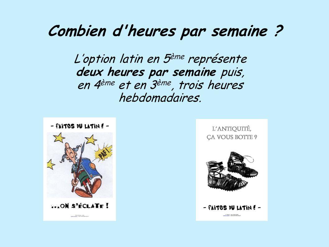 Combien d'heures par semaine ? Loption latin en 5 ème représente deux heures par semaine puis, en 4 ème et en 3 ème, trois heures hebdomadaires.