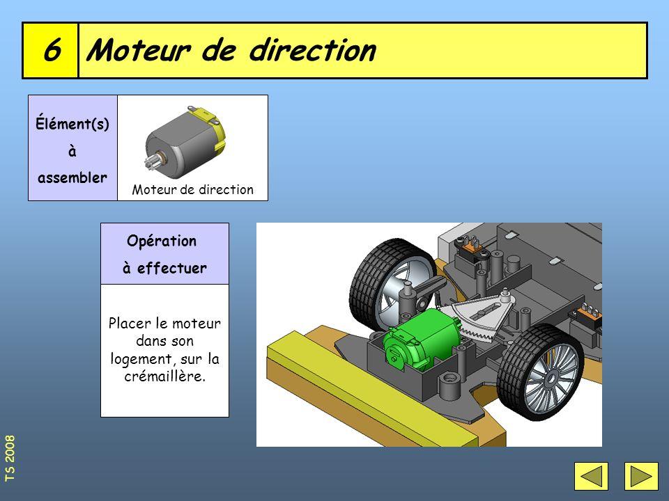 Moteur de direction6 Élément(s) à assembler Opération à effectuer Placer le moteur dans son logement, sur la crémaillère. TS 2008