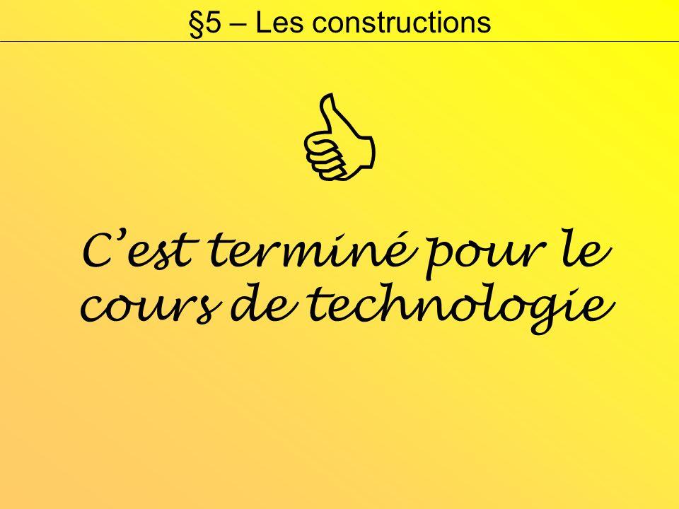 Cest terminé pour le cours de technologie §5 – Les constructions