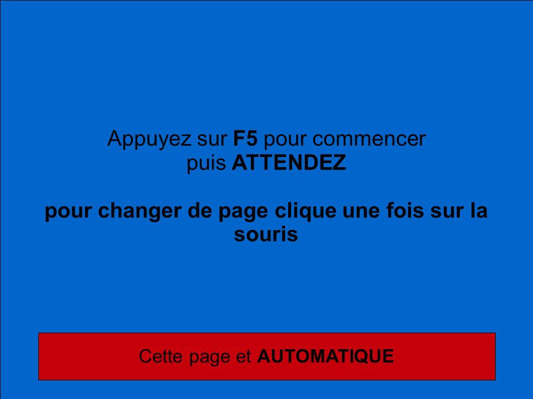 Appuyez sur F5 pour commencer puis ATTENDEZ pour changer de page clique une fois sur la souris Cette page et AUTOMATIQUE