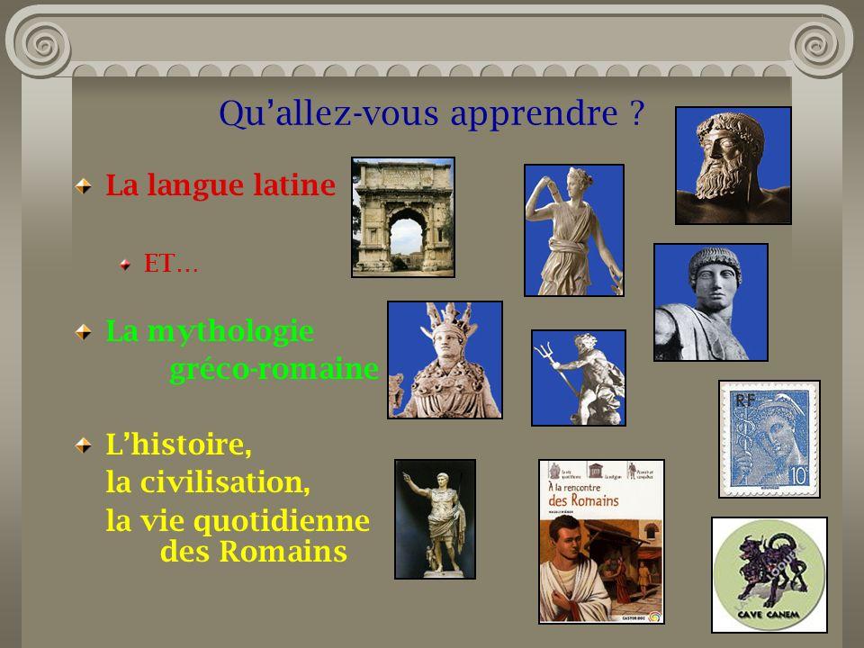 Quallez-vous apprendre ? La langue latine ET… La mythologie gréco-romaine Lhistoire, la civilisation, la vie quotidienne des Romains
