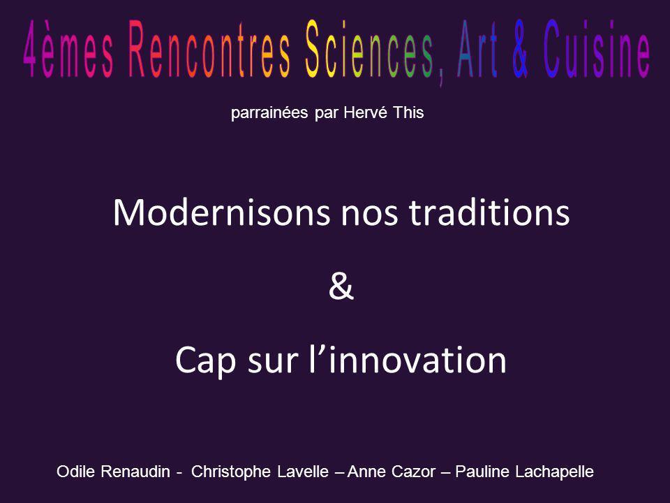 Modernisons nos traditions & Cap sur linnovation parrainées par Hervé This Odile Renaudin - Christophe Lavelle – Anne Cazor – Pauline Lachapelle