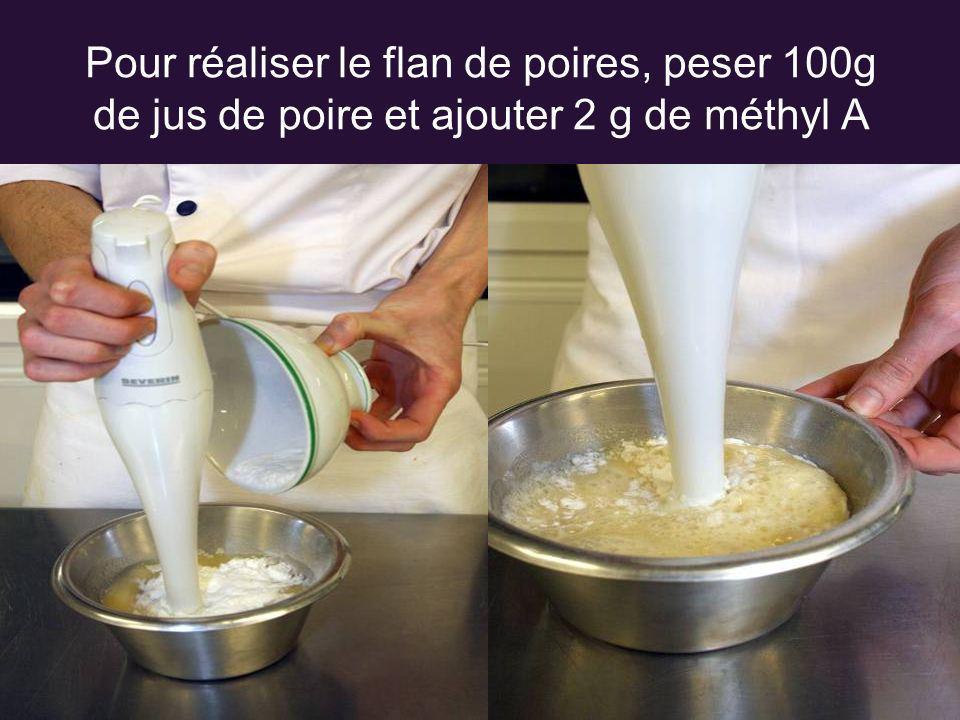 Pour réaliser le flan de poires, peser 100g de jus de poire et ajouter 2 g de méthyl A