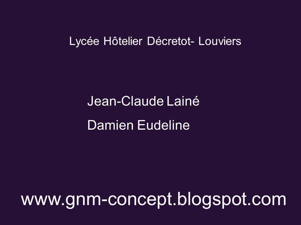 Jean-Claude Lainé Damien Eudeline Lycée Hôtelier Décretot- Louviers www.gnm-concept.blogspot.com