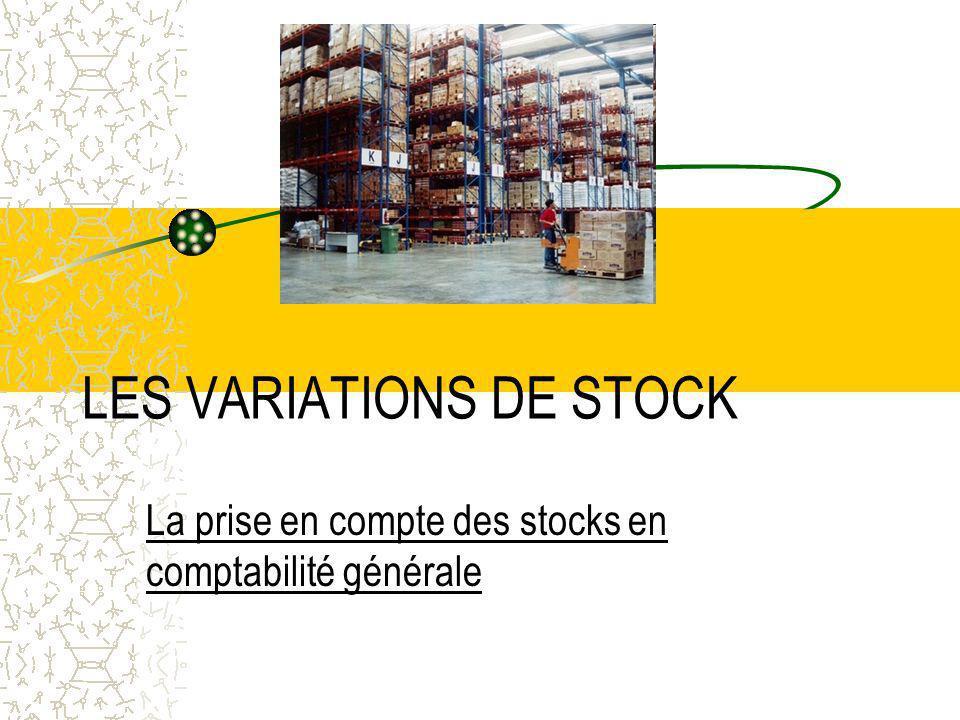 LES VARIATIONS DE STOCK La prise en compte des stocks en comptabilité générale