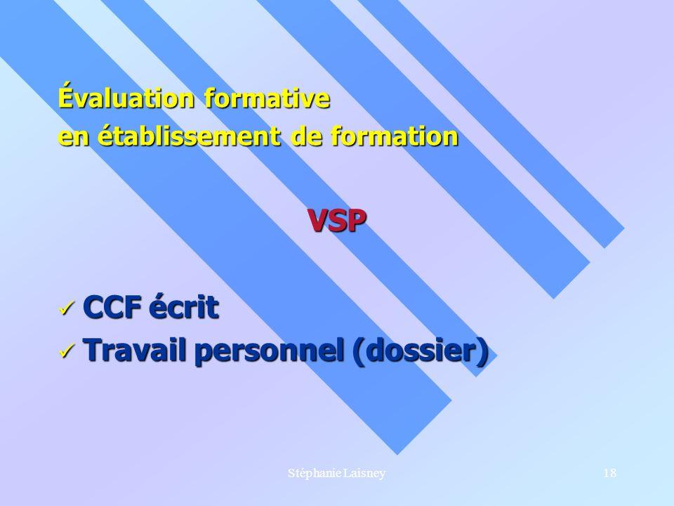 Stéphanie Laisney18 Évaluation formative en établissement de formation VSP CCF écrit CCF écrit Travail personnel (dossier) Travail personnel (dossier)