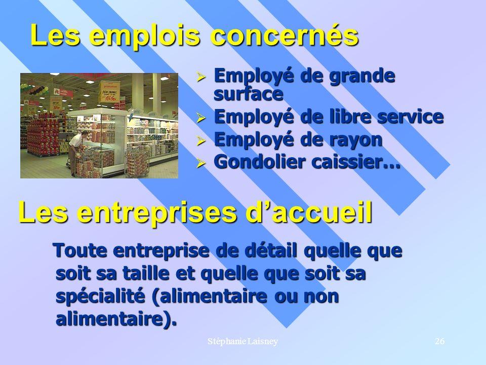 Stéphanie Laisney26 Les emplois concernés Employé de grande surface Employé de grande surface Employé de libre service Employé de libre service Employ