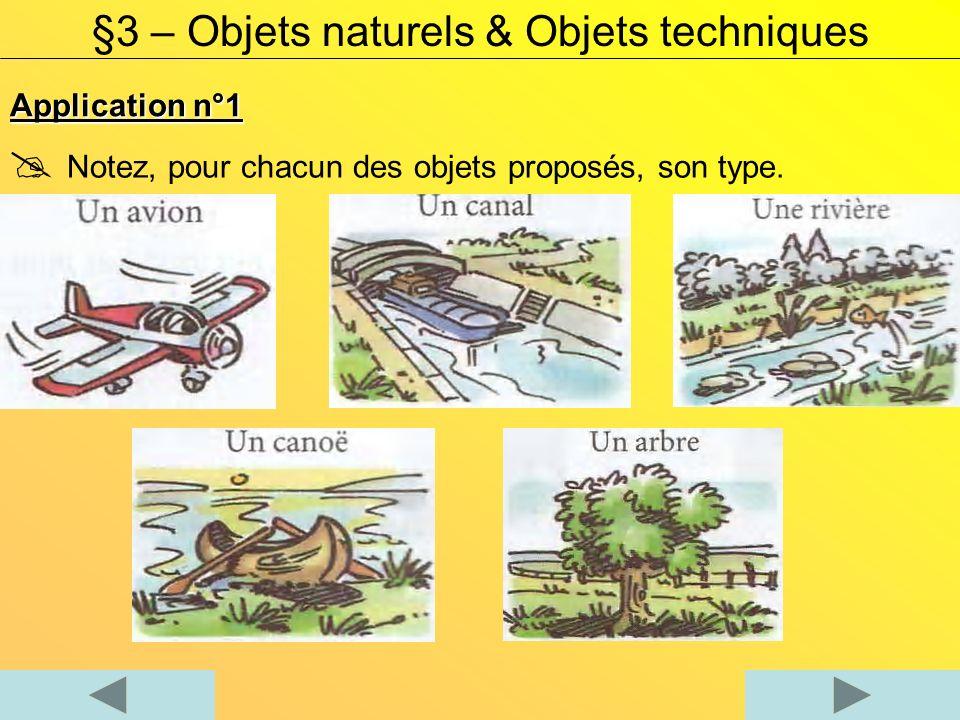 Application n°1 §3 – Objets naturels & Objets techniques Notez, pour chacun des objets proposés, son type.
