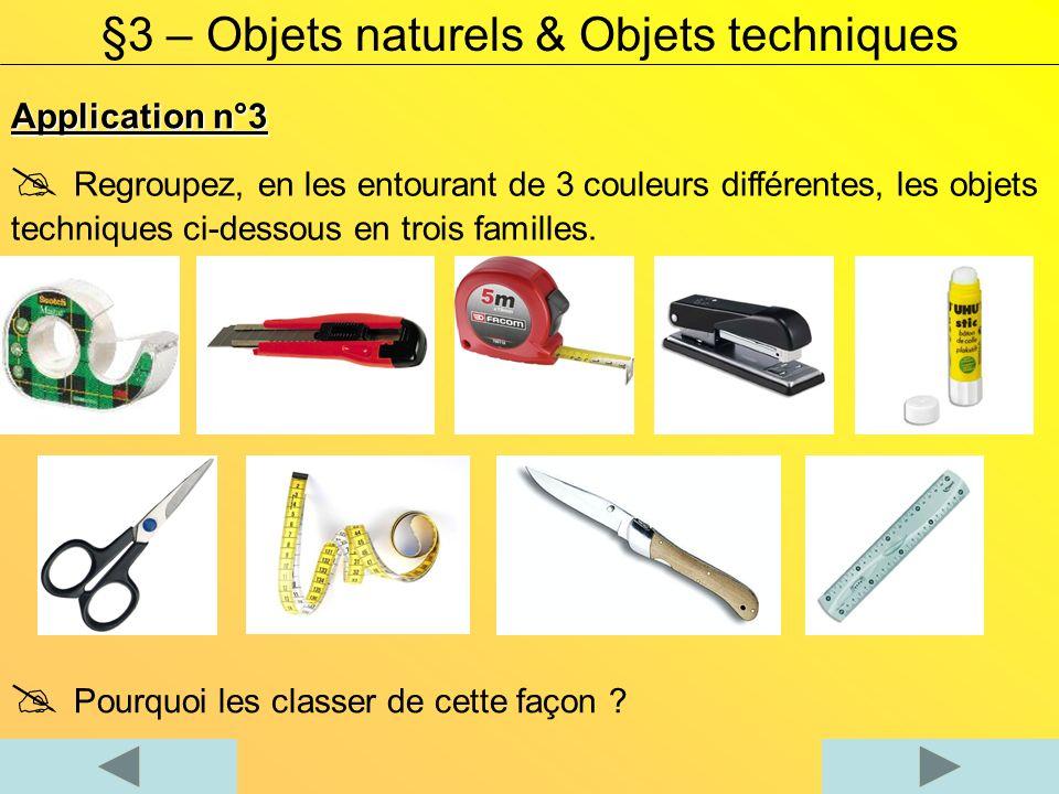 Application n°3 §3 – Objets naturels & Objets techniques Regroupez, en les entourant de 3 couleurs différentes, les objets techniques ci-dessous en trois familles.