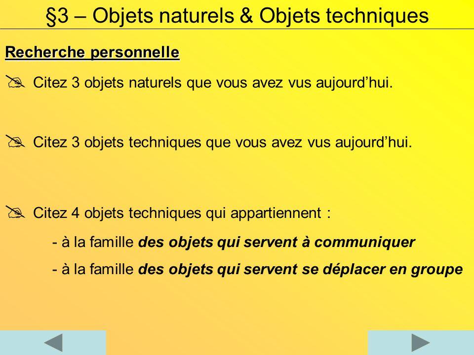 Recherche personnelle §3 – Objets naturels & Objets techniques Citez 3 objets naturels que vous avez vus aujourdhui.