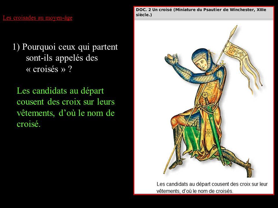 Les croisades au moyen-âge Doc n°2 page n°102: 1) Pourquoi ceux qui partent sont-ils appelés des « croisés » ? Les candidats au départ cousent des cro