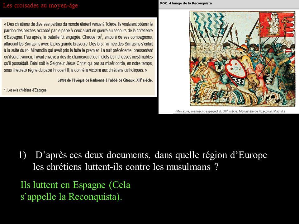 Les croisades au moyen-âge 1) Daprès ces deux documents, dans quelle région dEurope les chrétiens luttent-ils contre les musulmans ? Ils luttent en Es