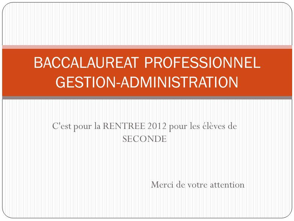C est pour la RENTREE 2012 pour les élèves de SECONDE Merci de votre attention BACCALAUREAT PROFESSIONNEL GESTION-ADMINISTRATION