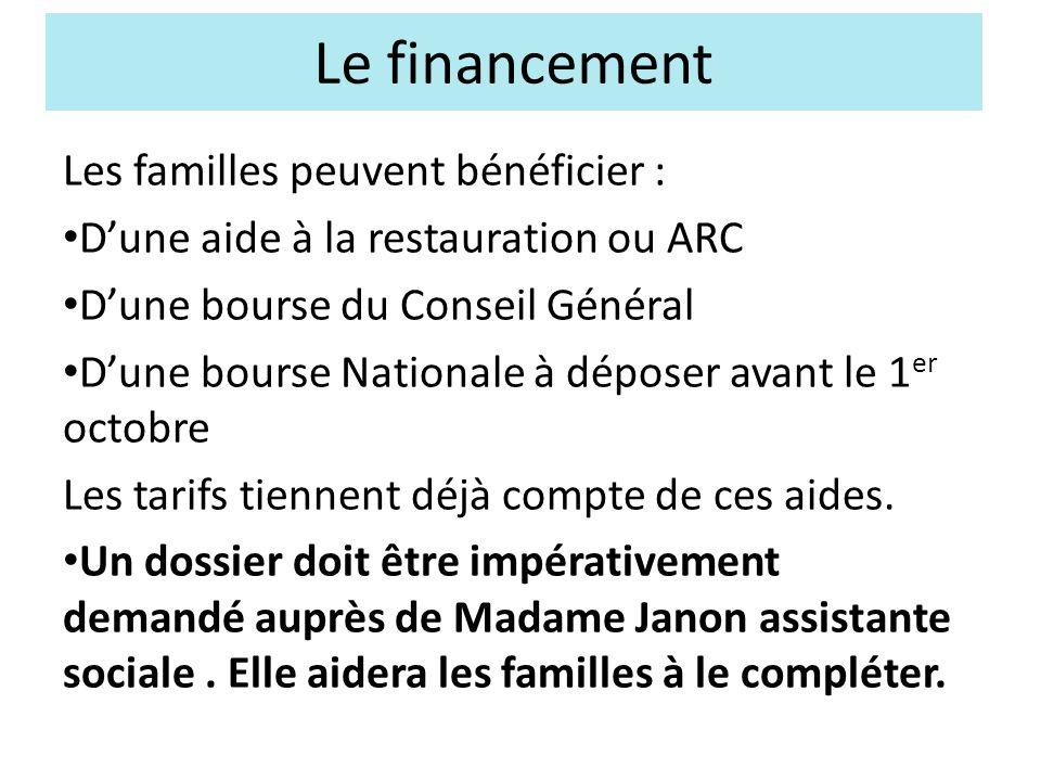 Le financement Les familles peuvent bénéficier : Dune aide à la restauration ou ARC Dune bourse du Conseil Général Dune bourse Nationale à déposer avant le 1 er octobre Les tarifs tiennent déjà compte de ces aides.