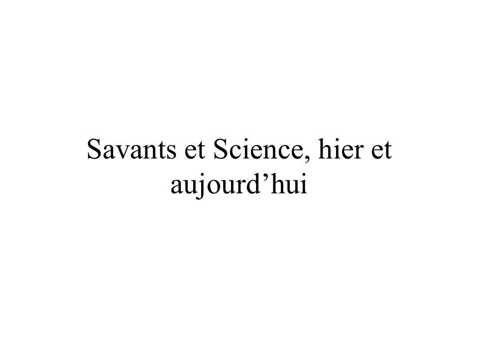 Savants et Science, hier et aujourdhui