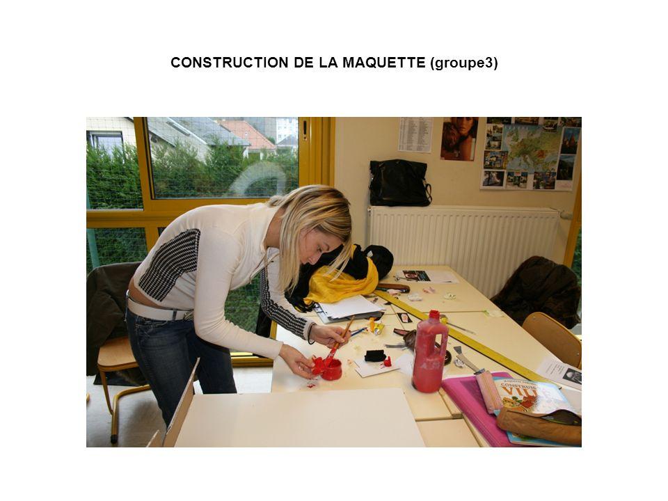CONSTRUCTION DE LA MAQUETTE (groupe3)