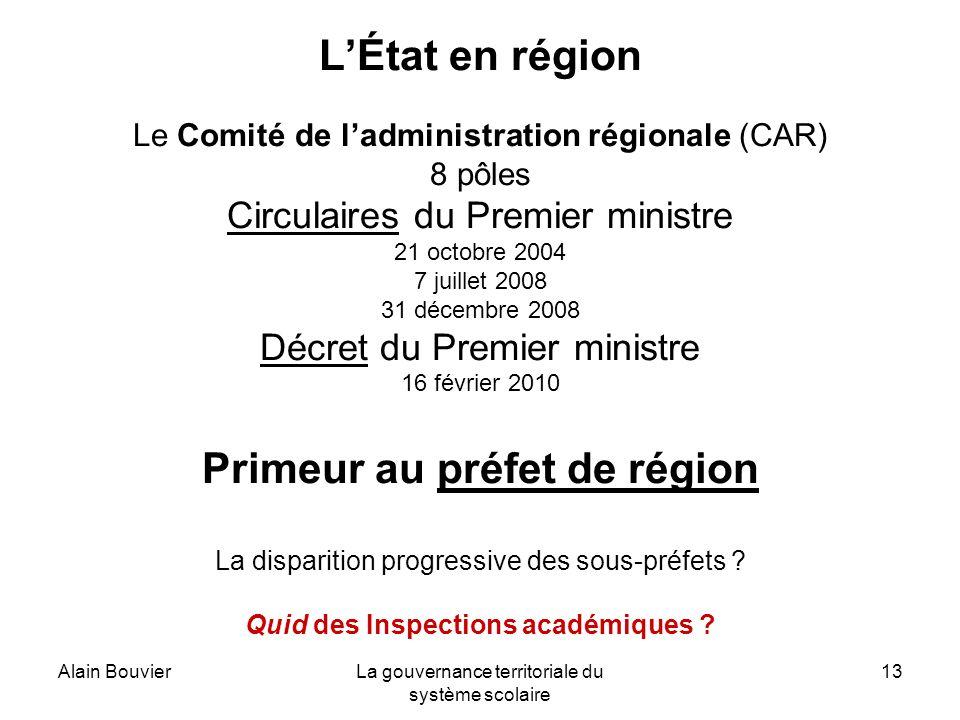 Alain BouvierLa gouvernance territoriale du système scolaire 13 LÉtat en région Le Comité de ladministration régionale (CAR) 8 pôles Circulaires du Pr