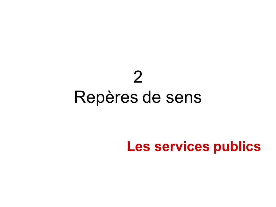 2 Repères de sens Les services publics