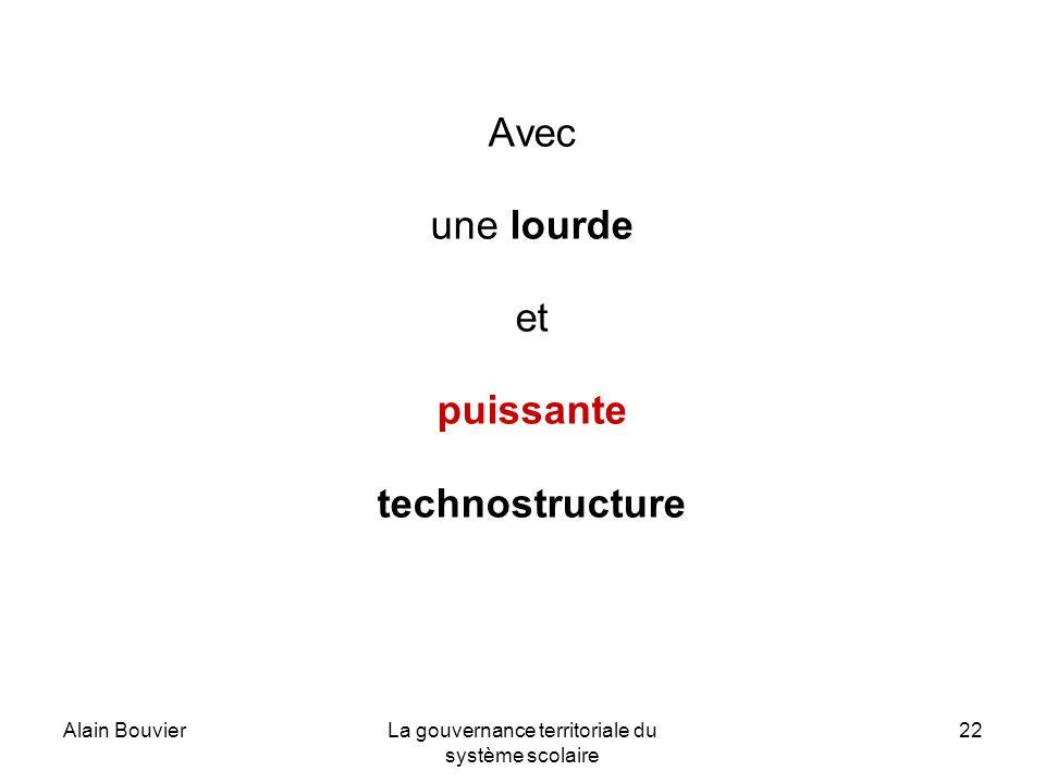Alain BouvierLa gouvernance territoriale du système scolaire 22 Avec une lourde et puissante technostructure