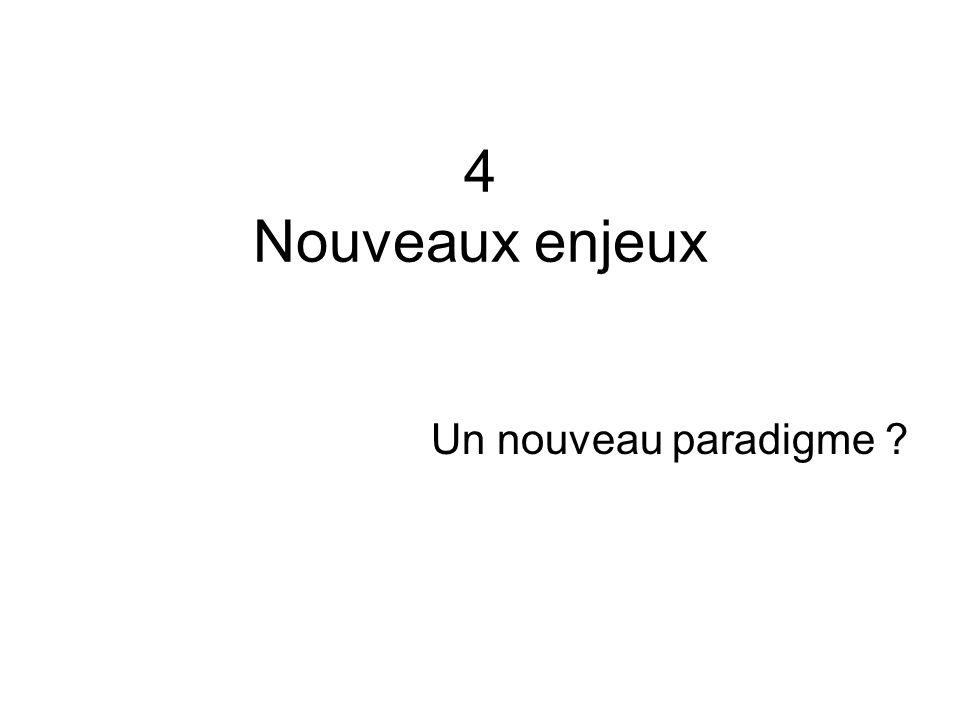 4 Nouveaux enjeux Un nouveau paradigme ?