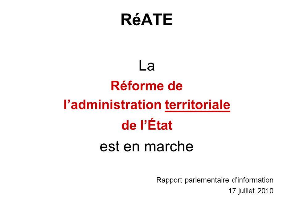 RéATE La Réforme de ladministration territoriale de lÉtat est en marche Rapport parlementaire dinformation 17 juillet 2010