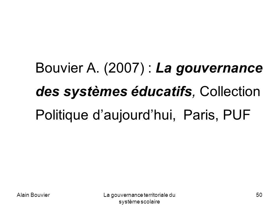 Alain BouvierLa gouvernance territoriale du système scolaire 50 Bouvier A. (2007) : La gouvernance des systèmes éducatifs, Collection Politique daujou