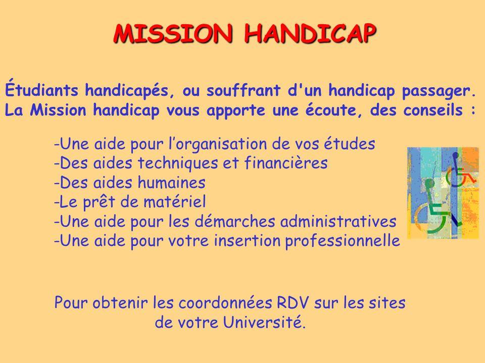 MISSION HANDICAP Étudiants handicapés, ou souffrant d'un handicap passager. La Mission handicap vous apporte une écoute, des conseils : -Une aide pour