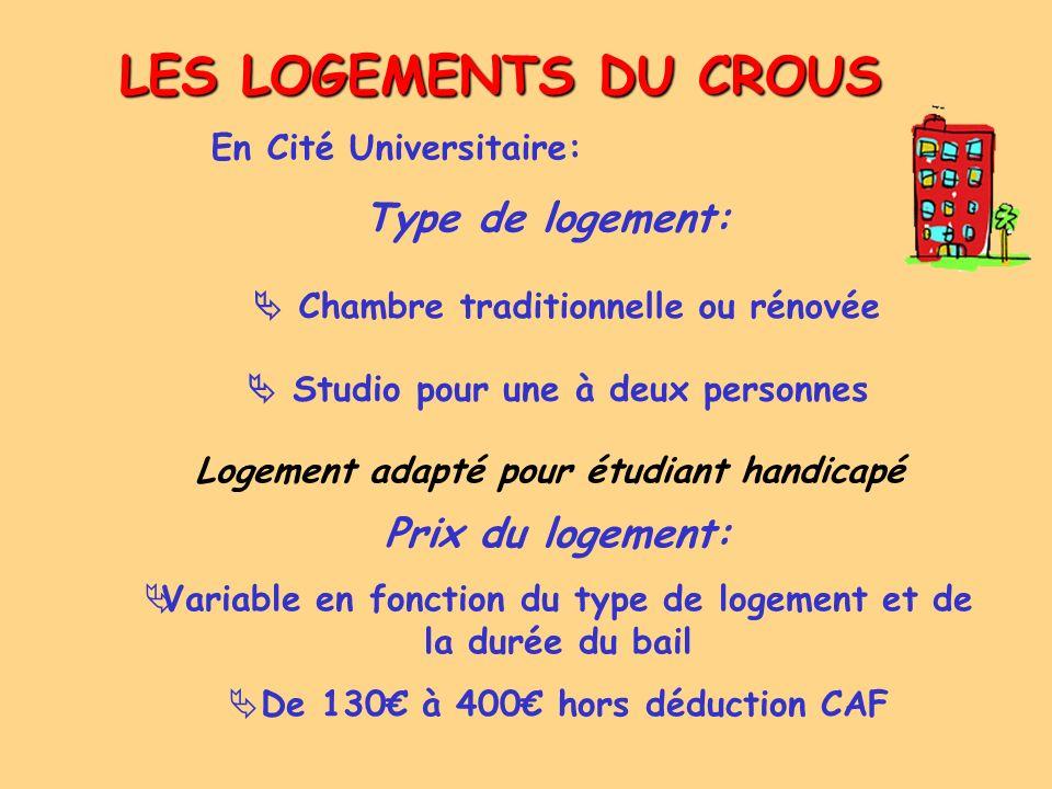 LES LOGEMENTS DU CROUS En Cité Universitaire: Type de logement: Chambre traditionnelle ou rénovée Studio pour une à deux personnes Logement adapté pou