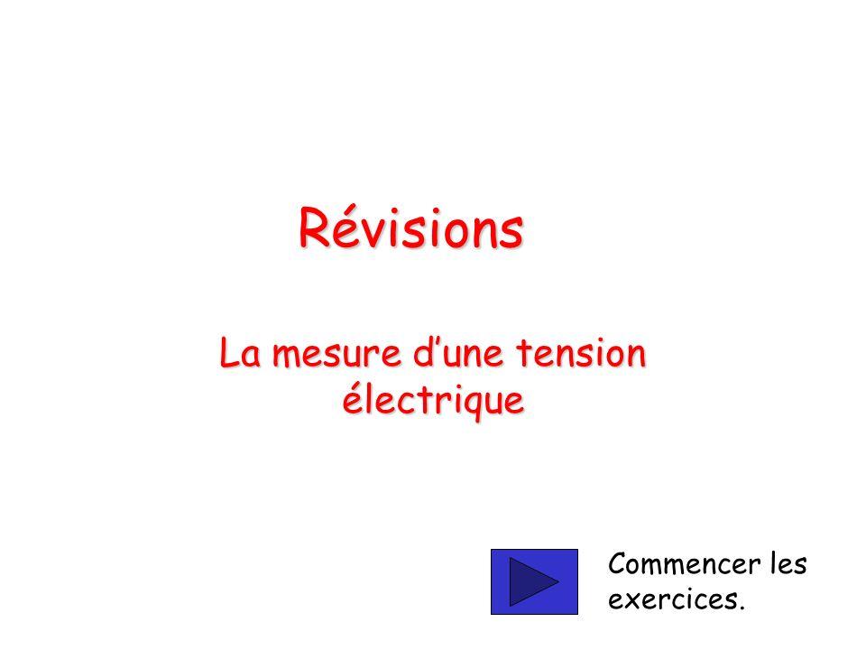 Révisions La mesure dune tension électrique Commencer les exercices.