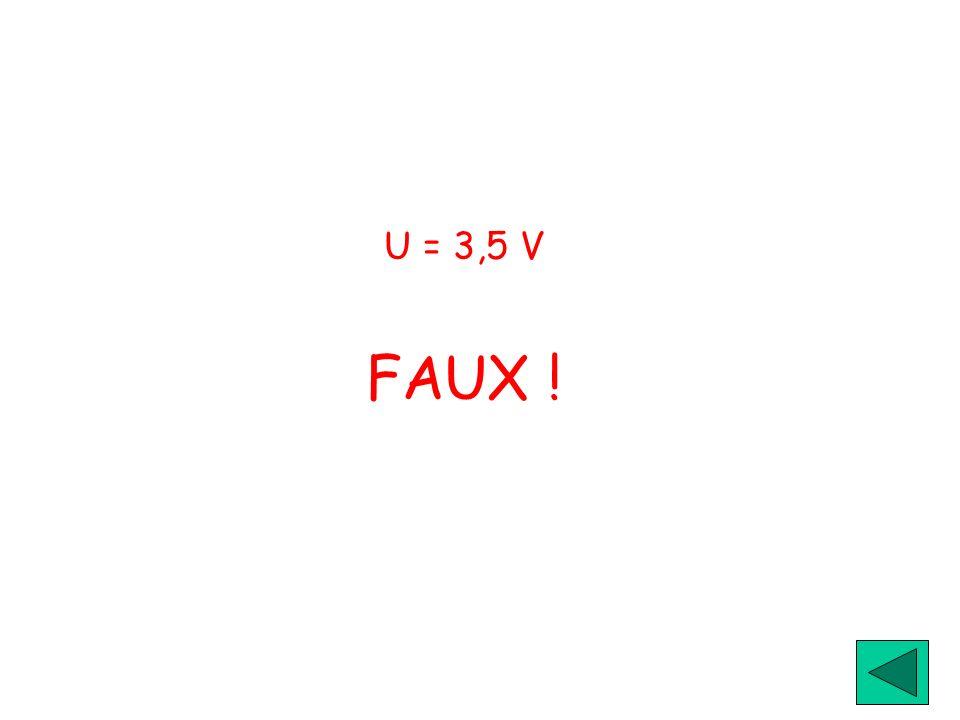 U = 3,5 V FAUX !