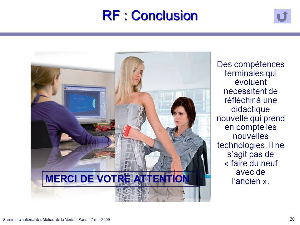 RF : Conclusion 20 Séminaire national des Métiers de la Mode – Paris – 7 mai 2009 MERCI DE VOTRE ATTENTION Des compétences terminales qui évoluent néc