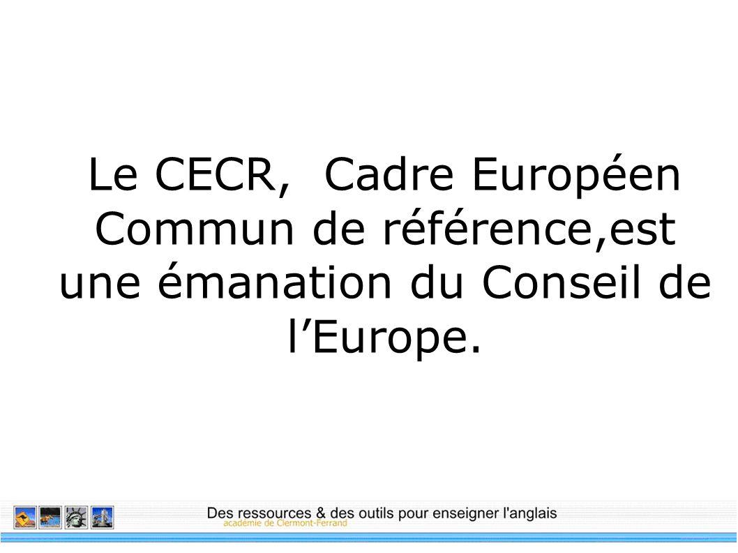 Le CECR, Cadre Européen Commun de référence,est une émanation du Conseil de lEurope.