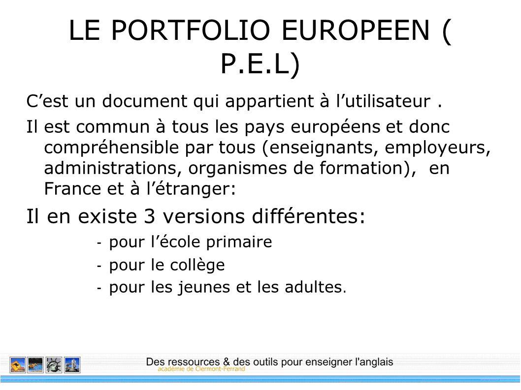 LE PORTFOLIO EUROPEEN ( P.E.L) Cest un document qui appartient à lutilisateur. Il est commun à tous les pays européens et donc compréhensible par tous