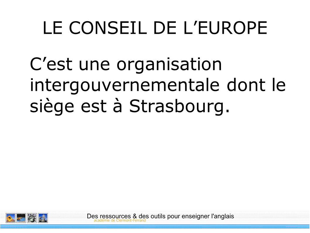 LE CONSEIL DE LEUROPE Cest une organisation intergouvernementale dont le siège est à Strasbourg.