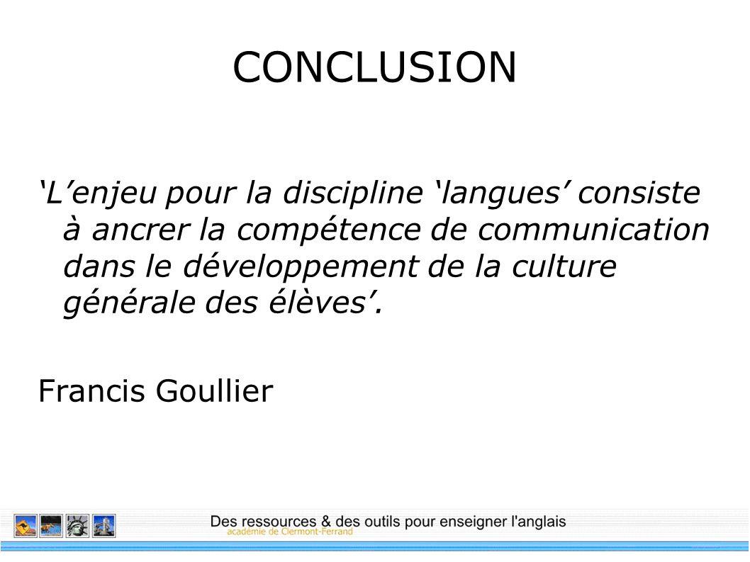 CONCLUSION Lenjeu pour la discipline langues consiste à ancrer la compétence de communication dans le développement de la culture générale des élèves.