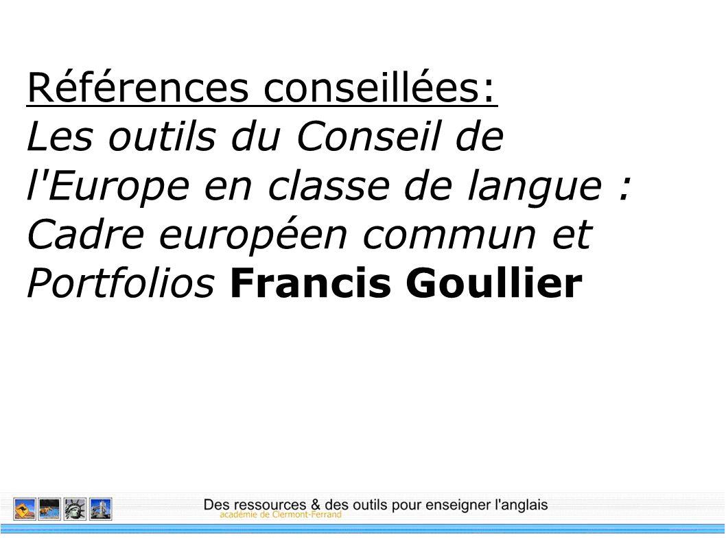 Références conseillées: Les outils du Conseil de l'Europe en classe de langue : Cadre européen commun et Portfolios Francis Goullier