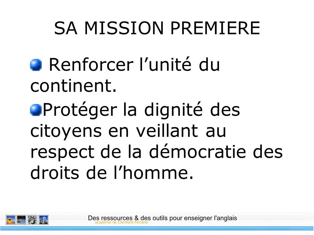 SA MISSION PREMIERE Renforcer lunité du continent. Protéger la dignité des citoyens en veillant au respect de la démocratie des droits de lhomme.