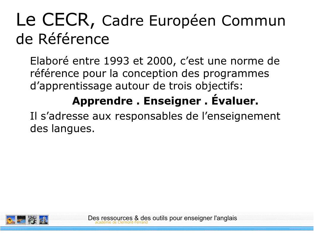 Le CECR, Cadre Européen Commun de Référence Elaboré entre 1993 et 2000, cest une norme de référence pour la conception des programmes dapprentissage a