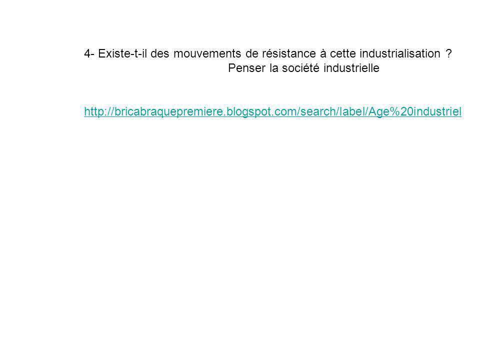 4- Existe-t-il des mouvements de résistance à cette industrialisation ? Penser la société industrielle http://bricabraquepremiere.blogspot.com/search/
