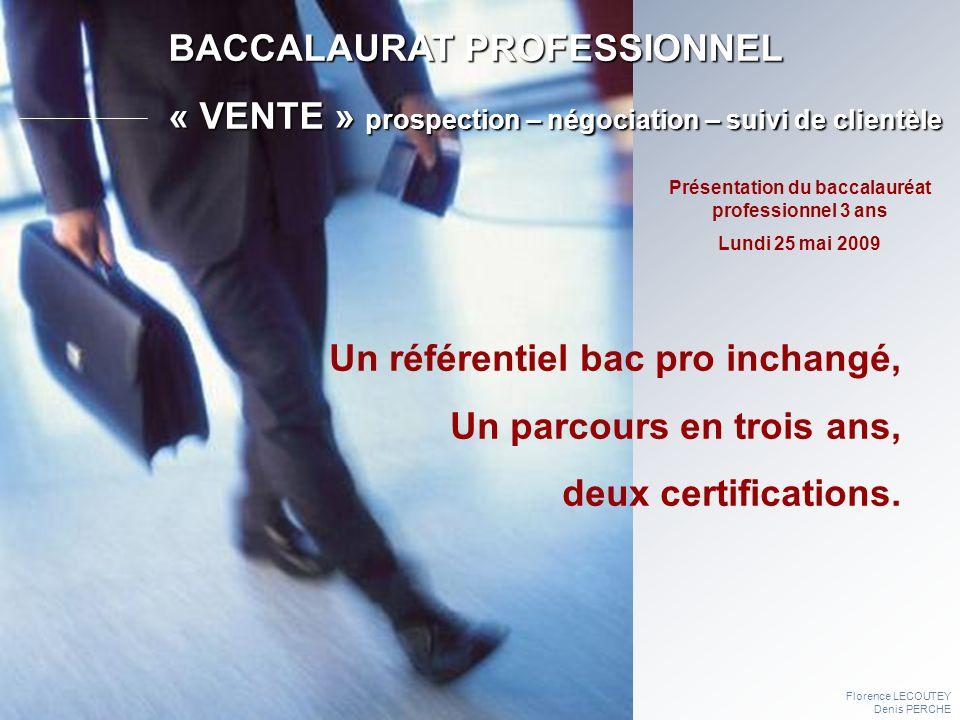 Florence LECOUTEY Denis PERCHE BACCALAURAT PROFESSIONNEL « VENTE » prospection – négociation – suivi de clientèle Un référentiel bac pro inchangé, Un