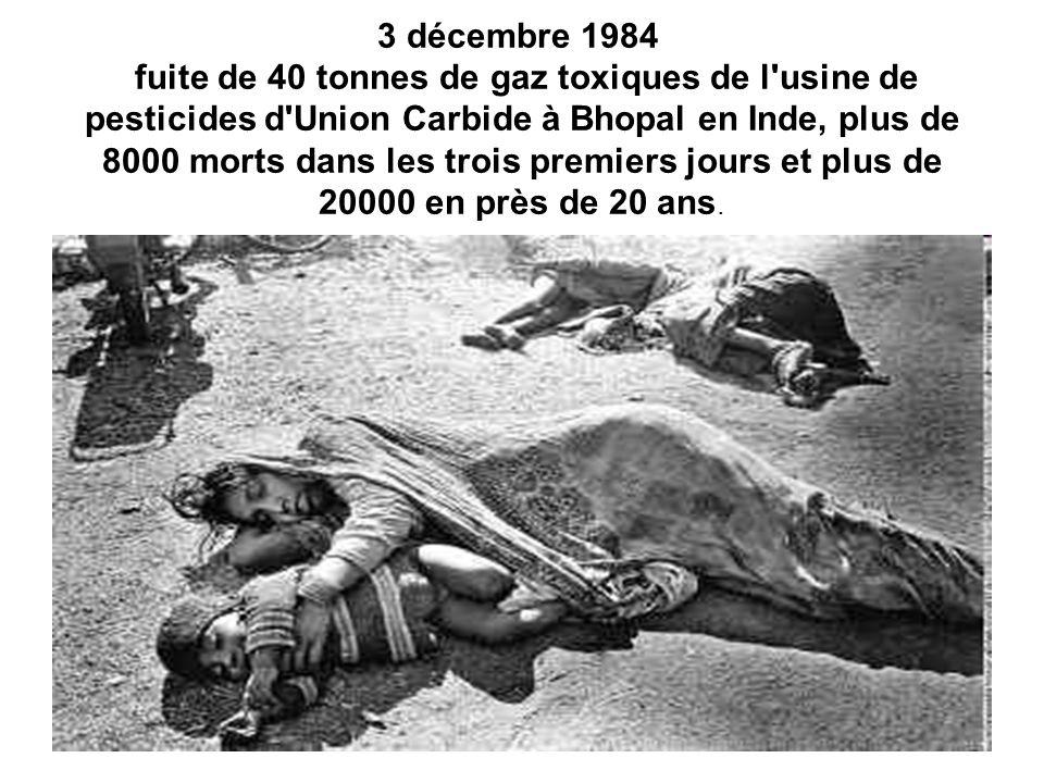 3 décembre 1984 fuite de 40 tonnes de gaz toxiques de l'usine de pesticides d'Union Carbide à Bhopal en Inde, plus de 8000 morts dans les trois premie