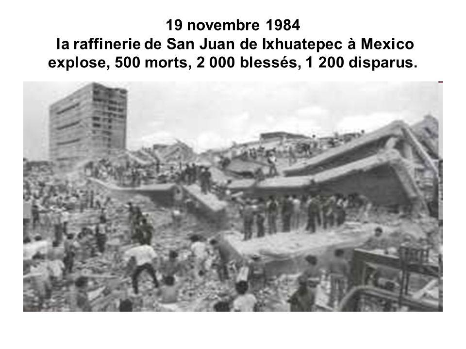 19 novembre 1984 la raffinerie de San Juan de Ixhuatepec à Mexico explose, 500 morts, 2 000 blessés, 1 200 disparus.