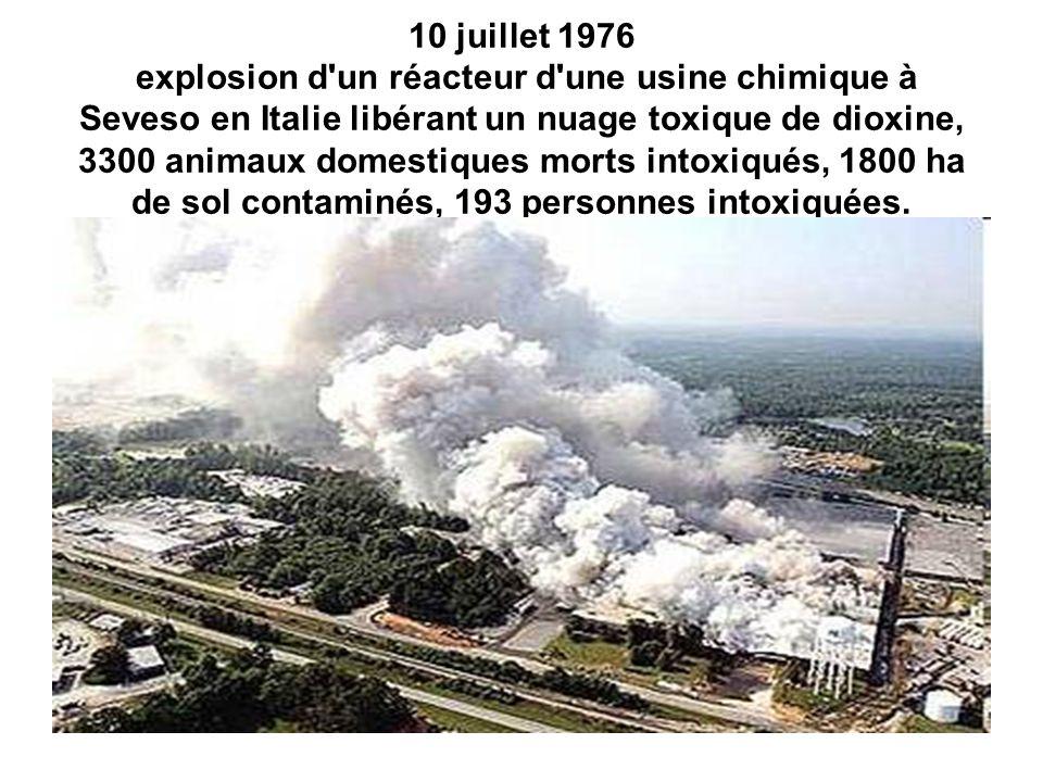 10 juillet 1976 explosion d'un réacteur d'une usine chimique à Seveso en Italie libérant un nuage toxique de dioxine, 3300 animaux domestiques morts i