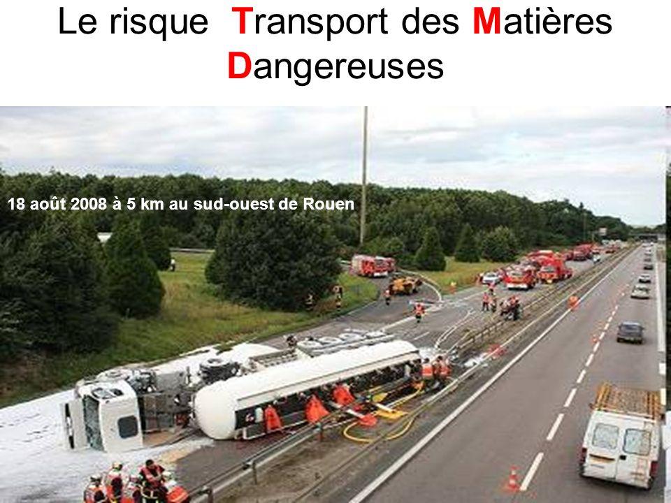 Le risque Transport des Matières Dangereuses 18 août 2008 à 5 km au sud-ouest de Rouen