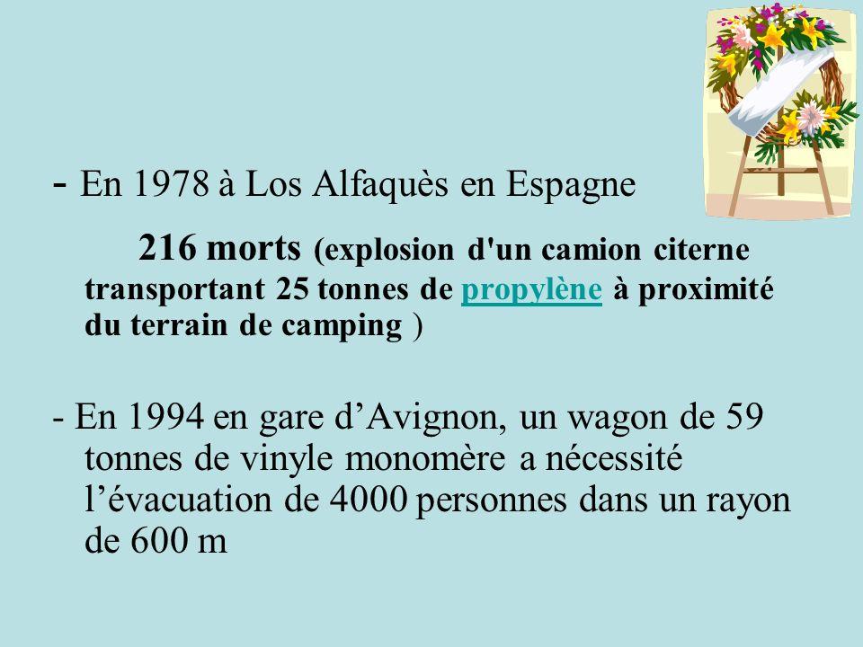 - En 1978 à Los Alfaquès en Espagne 216 morts (explosion d'un camion citerne transportant 25 tonnes de propylène à proximité du terrain de camping )pr