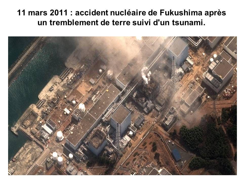 11 mars 2011 : accident nucléaire de Fukushima après un tremblement de terre suivi d'un tsunami.