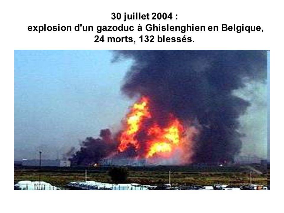 30 juillet 2004 : explosion d'un gazoduc à Ghislenghien en Belgique, 24 morts, 132 blessés.